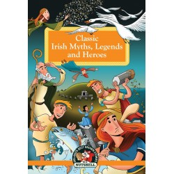 Classic Irish Myths, Legends and Heroes - In a Nutshell