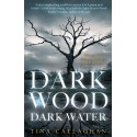 Dark Wood Dark Water - Tina Callaghan