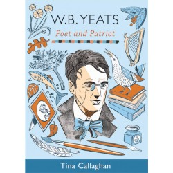 W.B. Yeats - Poet and Patriot - Tina Callaghan