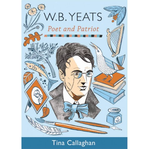 W.B. Yeats - Poet and Patriiot - Tina Callaghan