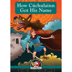 How Cúchuláinn Got His Name - (Irish Myths & Legends Series Book 2)
